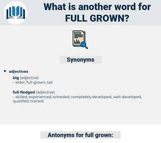 full-grown, synonym full-grown, another word for full-grown, words like full-grown, thesaurus full-grown