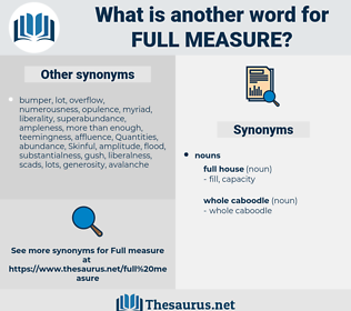 full measure, synonym full measure, another word for full measure, words like full measure, thesaurus full measure