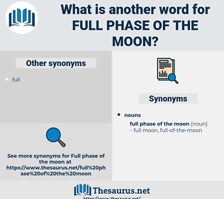 full phase of the moon, synonym full phase of the moon, another word for full phase of the moon, words like full phase of the moon, thesaurus full phase of the moon