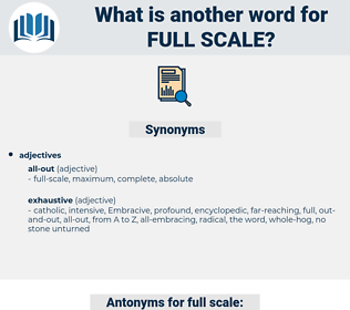 full-scale, synonym full-scale, another word for full-scale, words like full-scale, thesaurus full-scale