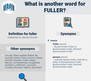 fuller, synonym fuller, another word for fuller, words like fuller, thesaurus fuller