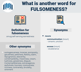 fulsomeness, synonym fulsomeness, another word for fulsomeness, words like fulsomeness, thesaurus fulsomeness