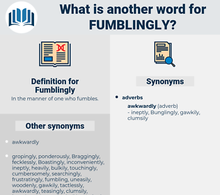 Fumblingly, synonym Fumblingly, another word for Fumblingly, words like Fumblingly, thesaurus Fumblingly
