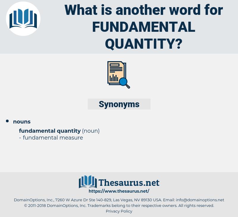 fundamental quantity, synonym fundamental quantity, another word for fundamental quantity, words like fundamental quantity, thesaurus fundamental quantity