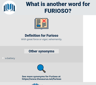 Furioso, synonym Furioso, another word for Furioso, words like Furioso, thesaurus Furioso