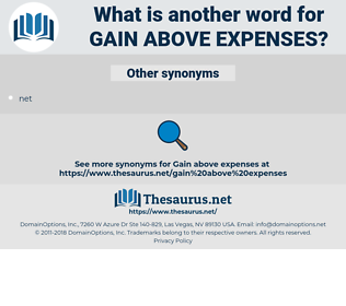 gain above expenses, synonym gain above expenses, another word for gain above expenses, words like gain above expenses, thesaurus gain above expenses