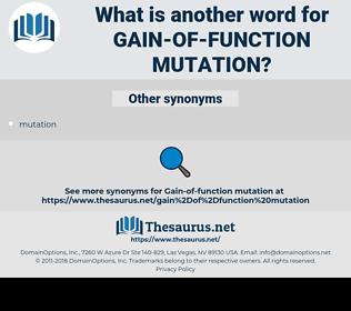 gain-of-function mutation, synonym gain-of-function mutation, another word for gain-of-function mutation, words like gain-of-function mutation, thesaurus gain-of-function mutation