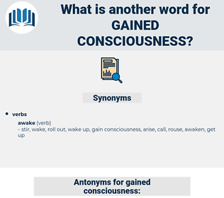 gained consciousness, synonym gained consciousness, another word for gained consciousness, words like gained consciousness, thesaurus gained consciousness