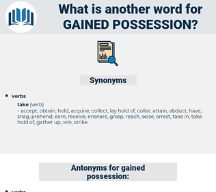 gained possession, synonym gained possession, another word for gained possession, words like gained possession, thesaurus gained possession