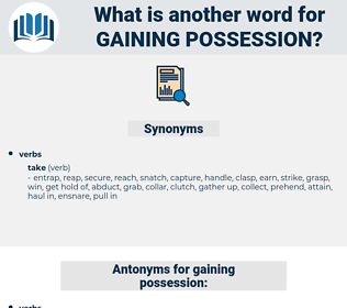 gaining possession, synonym gaining possession, another word for gaining possession, words like gaining possession, thesaurus gaining possession
