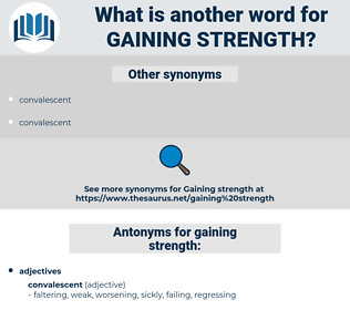 gaining strength, synonym gaining strength, another word for gaining strength, words like gaining strength, thesaurus gaining strength
