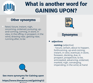 gaining upon, synonym gaining upon, another word for gaining upon, words like gaining upon, thesaurus gaining upon