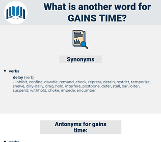 gains time, synonym gains time, another word for gains time, words like gains time, thesaurus gains time