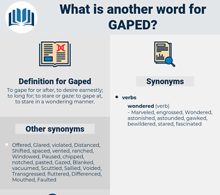 Gaped, synonym Gaped, another word for Gaped, words like Gaped, thesaurus Gaped