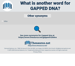 gapped dna, synonym gapped dna, another word for gapped dna, words like gapped dna, thesaurus gapped dna