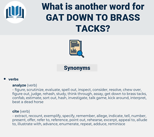 gat down to brass tacks, synonym gat down to brass tacks, another word for gat down to brass tacks, words like gat down to brass tacks, thesaurus gat down to brass tacks