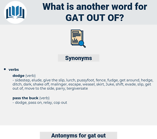 gat out of, synonym gat out of, another word for gat out of, words like gat out of, thesaurus gat out of