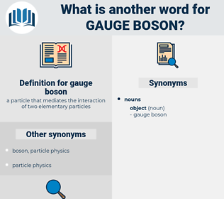 gauge boson, synonym gauge boson, another word for gauge boson, words like gauge boson, thesaurus gauge boson