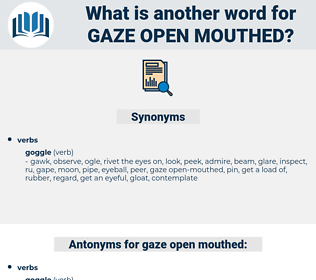 gaze open-mouthed, synonym gaze open-mouthed, another word for gaze open-mouthed, words like gaze open-mouthed, thesaurus gaze open-mouthed