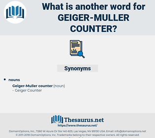 Geiger-muller Counter, synonym Geiger-muller Counter, another word for Geiger-muller Counter, words like Geiger-muller Counter, thesaurus Geiger-muller Counter