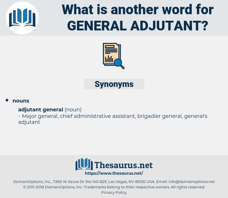 general adjutant, synonym general adjutant, another word for general adjutant, words like general adjutant, thesaurus general adjutant