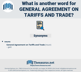 general agreement on tariffs and trade, synonym general agreement on tariffs and trade, another word for general agreement on tariffs and trade, words like general agreement on tariffs and trade, thesaurus general agreement on tariffs and trade