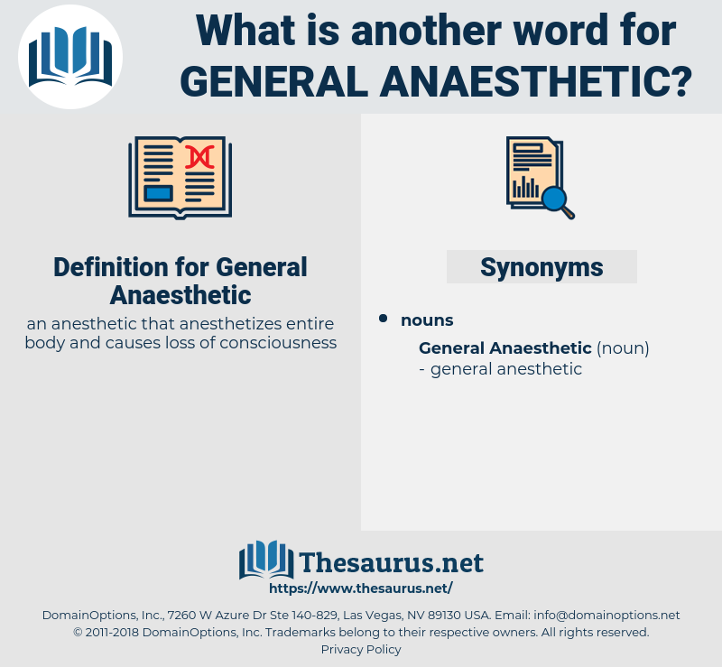 General Anaesthetic, synonym General Anaesthetic, another word for General Anaesthetic, words like General Anaesthetic, thesaurus General Anaesthetic