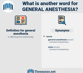 general anesthesia, synonym general anesthesia, another word for general anesthesia, words like general anesthesia, thesaurus general anesthesia