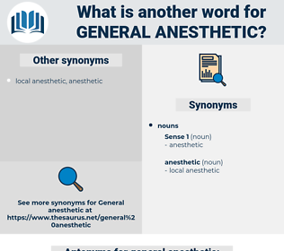 general anesthetic, synonym general anesthetic, another word for general anesthetic, words like general anesthetic, thesaurus general anesthetic