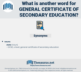 general certificate of secondary education, synonym general certificate of secondary education, another word for general certificate of secondary education, words like general certificate of secondary education, thesaurus general certificate of secondary education