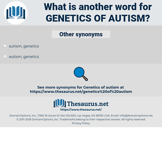 genetics of autism, synonym genetics of autism, another word for genetics of autism, words like genetics of autism, thesaurus genetics of autism