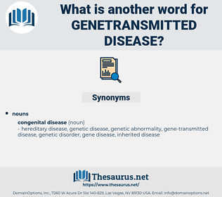 genetransmitted disease, synonym genetransmitted disease, another word for genetransmitted disease, words like genetransmitted disease, thesaurus genetransmitted disease