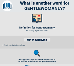 Gentlewomanly, synonym Gentlewomanly, another word for Gentlewomanly, words like Gentlewomanly, thesaurus Gentlewomanly