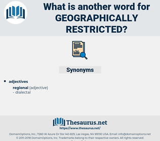 geographically restricted, synonym geographically restricted, another word for geographically restricted, words like geographically restricted, thesaurus geographically restricted