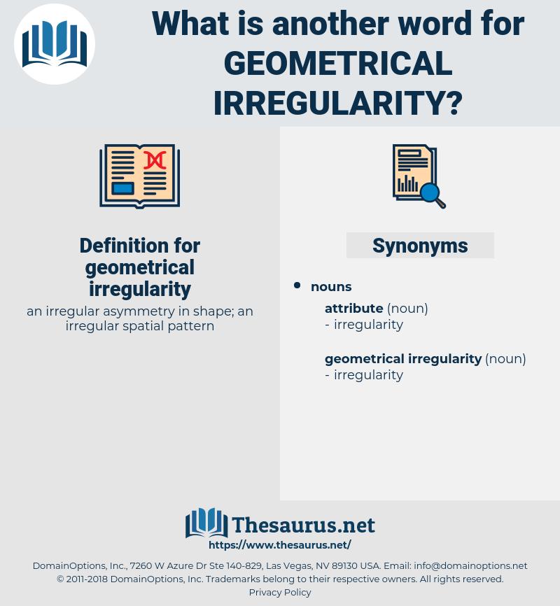 geometrical irregularity, synonym geometrical irregularity, another word for geometrical irregularity, words like geometrical irregularity, thesaurus geometrical irregularity
