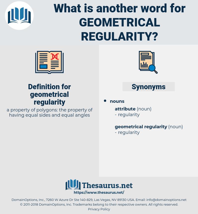 geometrical regularity, synonym geometrical regularity, another word for geometrical regularity, words like geometrical regularity, thesaurus geometrical regularity