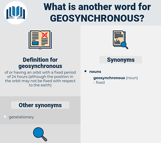 geosynchronous, synonym geosynchronous, another word for geosynchronous, words like geosynchronous, thesaurus geosynchronous