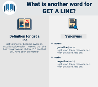 get a line, synonym get a line, another word for get a line, words like get a line, thesaurus get a line