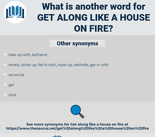 get along like a house on fire, synonym get along like a house on fire, another word for get along like a house on fire, words like get along like a house on fire, thesaurus get along like a house on fire