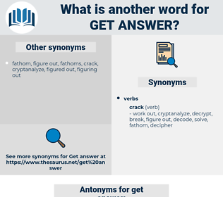 get answer, synonym get answer, another word for get answer, words like get answer, thesaurus get answer