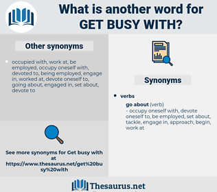 get busy with, synonym get busy with, another word for get busy with, words like get busy with, thesaurus get busy with