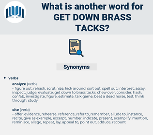 get down brass tacks, synonym get down brass tacks, another word for get down brass tacks, words like get down brass tacks, thesaurus get down brass tacks