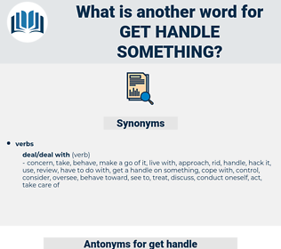 get handle something, synonym get handle something, another word for get handle something, words like get handle something, thesaurus get handle something