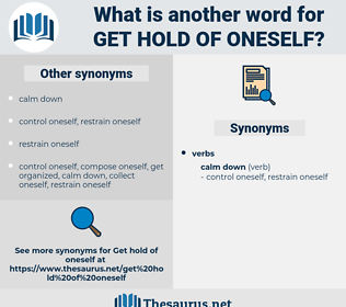 get hold of oneself, synonym get hold of oneself, another word for get hold of oneself, words like get hold of oneself, thesaurus get hold of oneself