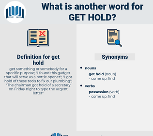 get hold, synonym get hold, another word for get hold, words like get hold, thesaurus get hold
