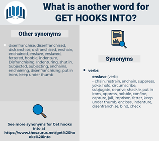 get hooks into, synonym get hooks into, another word for get hooks into, words like get hooks into, thesaurus get hooks into