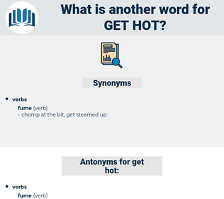 get hot, synonym get hot, another word for get hot, words like get hot, thesaurus get hot