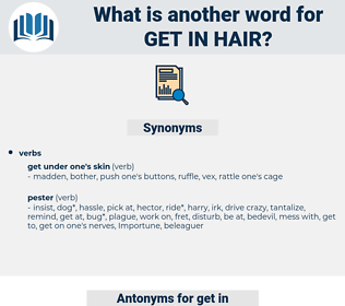 get in hair, synonym get in hair, another word for get in hair, words like get in hair, thesaurus get in hair