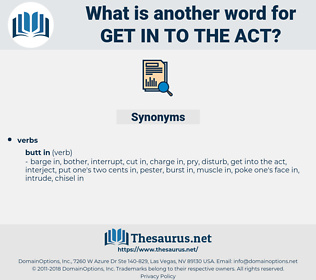 get in to the act, synonym get in to the act, another word for get in to the act, words like get in to the act, thesaurus get in to the act