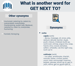 get next to, synonym get next to, another word for get next to, words like get next to, thesaurus get next to
